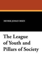 The League of Youth and Pillars of Society by Henrik Johan Ibsen