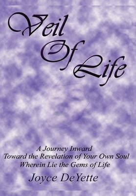 Veil Of Life by Joyce DeYette
