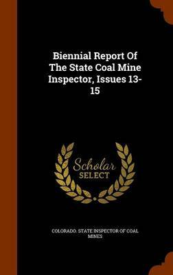 Biennial Report of the State Coal Mine Inspector, Issues 13-15