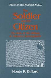 The Soldier and the Citizen: Role of the Military in Taiwan's Development by Monte R. Bullard