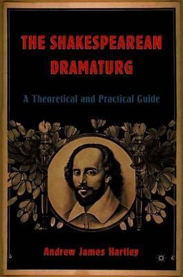 The Shakespearean Dramaturg by A. Hartley