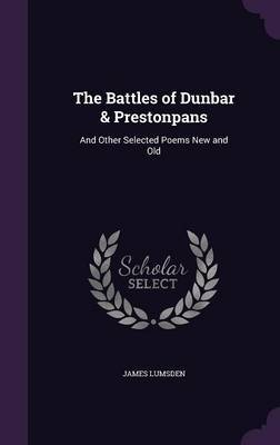 The Battles of Dunbar & Prestonpans by James Lumsden