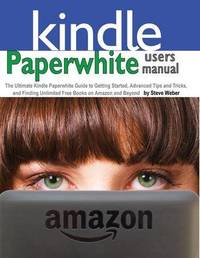 Paperwhite Users Manual by Steve Weber