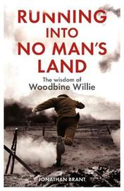 Running into No Man's Land - The Wisdom of Woodbine Willie by Jonathan Brant