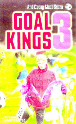 Goal Kings Book 3: and Davey Must Score by Michael Hardcastle image