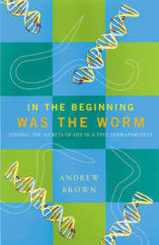 In the Beginning Was the Worm by Andrew Brown