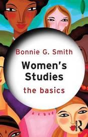 Women's Studies: The Basics by Bonnie G Smith