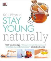 1001 Ways to Stay Young Naturally by DK