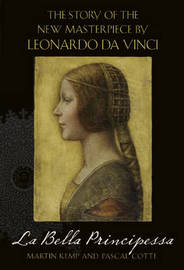 La Bella Principessa: The Story of the New Masterpiece by Leonardo Da Vinci by Martin Kemp image