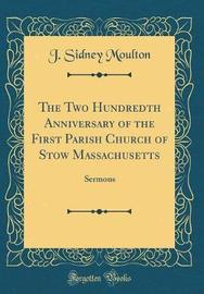 The Two Hundredth Anniversary of the First Parish Church of Stow Massachusetts by J Sidney Moulton image