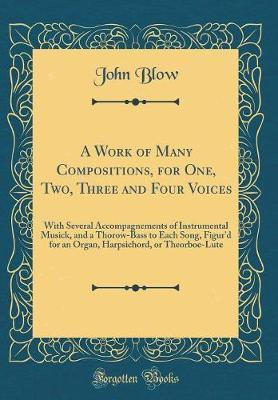 A Work of Many Compositions, for One, Two, Three and Four Voices by John Blow image