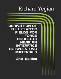 Derivation of Full Elastic Fields for Force Doublets Near an Interface Between Two Materials by Richard Yegian