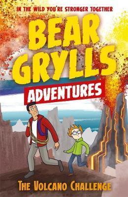 A Bear Grylls Adventure 7: The Volcano Challenge by Bear Grylls