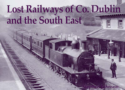 Lost Railways of Co. Dublin and the South East by Stephen Johnson image