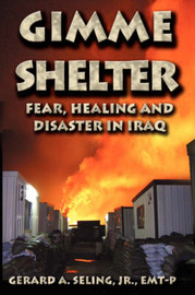 Gimme Shelter: Fear, Healing and Disaster in Iraq by Gerard A Seling image
