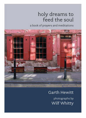 Holy Dreams to Feed the Soul by Garth Hewitt