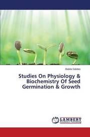 Studies on Physiology & Biochemistry of Seed Germination & Growth by Sakdeo Babita