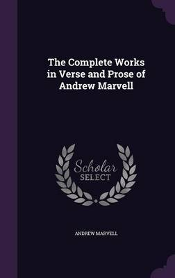 The Complete Works in Verse and Prose of Andrew Marvell by Andrew Marvell image