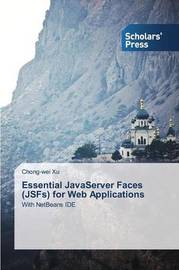 Essential JavaServer Faces (Jsfs) for Web Applications by Xu Chong-Wei