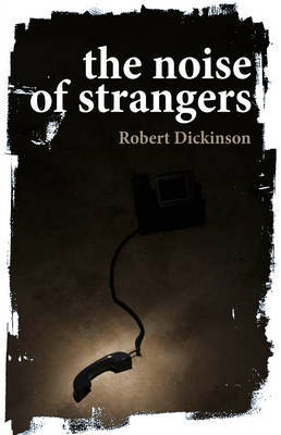 The Noise of Strangers by Robert Dickinson