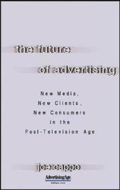 The Future of Advertising: New Media, New Clients, New Consumers in the Post-Television Age by Joe Cappo image