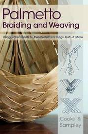 Palmetto Braiding and Weaving: Using Palm Fronds to Create Baskets, Bags, Hats & More by Viva Cooke
