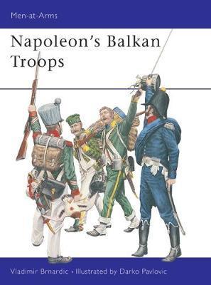 Napoleon's Balkan Troops by Vladimir Brnardic