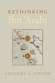 Rethinking Ibn 'Arabi by Gregory A. Lipton