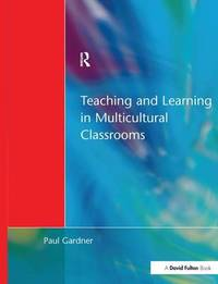 Teaching and Learning in Multicultural Classrooms by Paul Gardner image