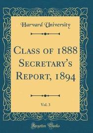 Class of 1888 Secretary's Report, 1894, Vol. 3 (Classic Reprint) by Harvard University image