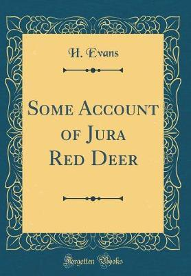 Some Account of Jura Red Deer (Classic Reprint) by H. Evans