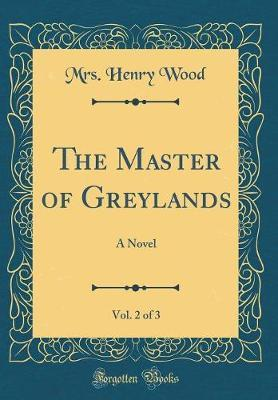 The Master of Greylands, Vol. 2 of 3 by Mrs. Henry Wood