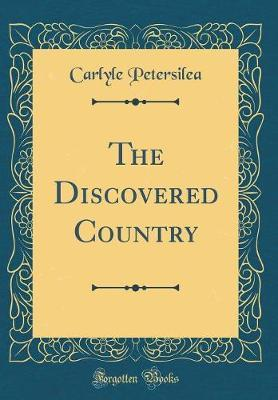 The Discovered Country (Classic Reprint) by Carlyle Petersilea