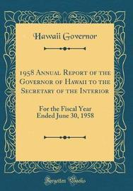 1958 Annual Report of the Governor of Hawaii to the Secretary of the Interior by Hawaii Governor