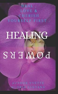 Healing Powers by Yvette Gloria Santana