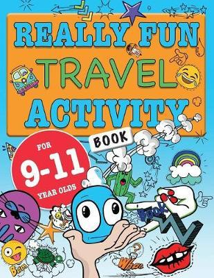 Really Fun Travel Activity Book For 9-11 Year Olds by Mickey MacIntyre