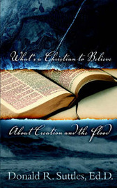 What's a Christian to Believe about Creation and the Flood? by Donald Suttles image