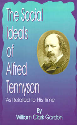 The Social Ideals of Alfred Tennyson: As Related to His Time by William Clark Gordon image