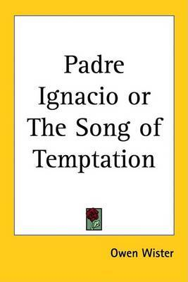 Padre Ignacio or The Song of Temptation by Owen Wister image