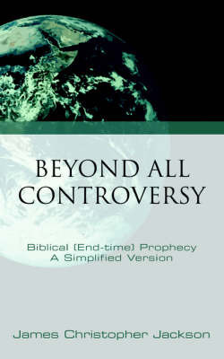 Beyond All Controversy by James, Christopher Jackson