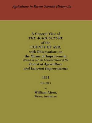 General View of the Agriculture of the County of Ayr: v. 1 by William Aiton