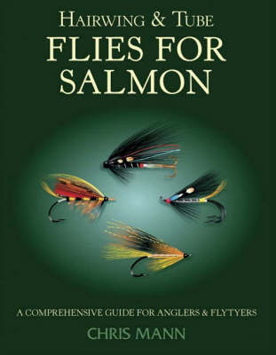 Hairwing and Tube Flies for Salmon: A Comprehensive Guide for Anglers and Flytyers by Chris Mann image