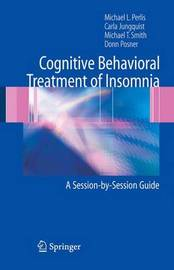 Cognitive Behavioral Treatment of Insomnia by Michael L Perlis