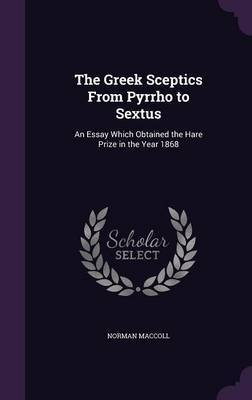 The Greek Sceptics from Pyrrho to Sextus by Norman MacColl image