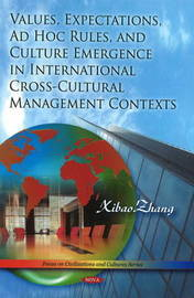 Values, Expectations, Ad Hoc Rules, and Culture Emergence in International Cross-Cultural Management Contexts by Xiabo Zhang image
