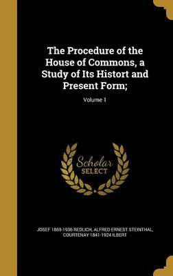 The Procedure of the House of Commons, a Study of Its Histort and Present Form;; Volume 1 by Josef 1869-1936 Redlich image