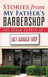 Stories from My Father's Barbershop by Joe David Garner Jr