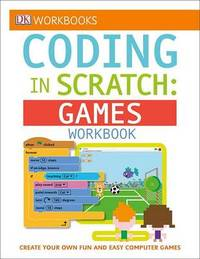 DK Workbooks: Coding in Scratch: Games Workbook by Jon Woodcock