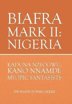 Biafra Mark II by Dr Ngozi Funmi Okeke