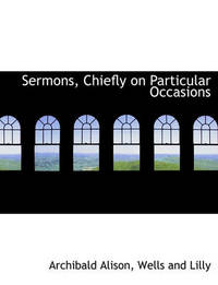 Sermons, Chiefly on Particular Occasions by Archibald Alison